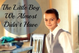 The Little Boy We Almost Didn