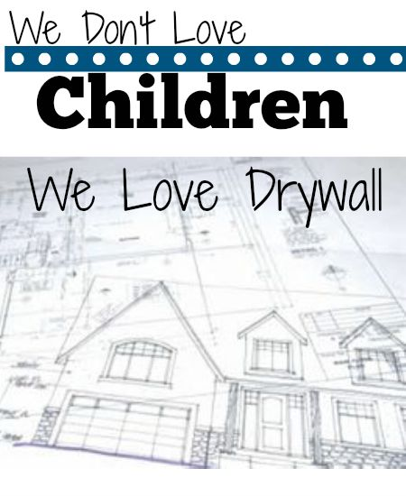 We Don't Love Children, We Love Drywall