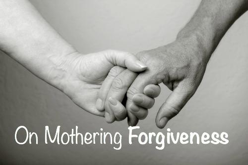 Mothering Forgiveness