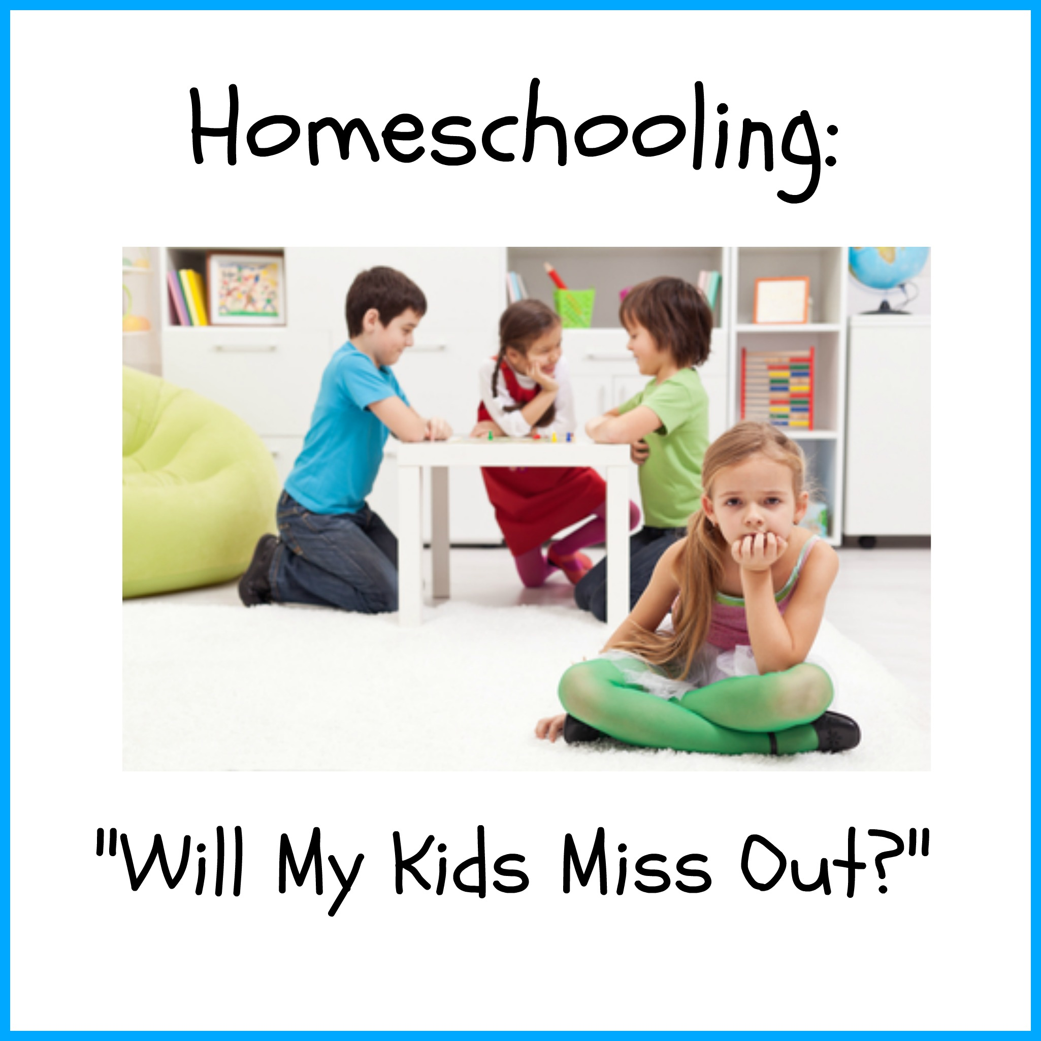 q a part i m interested in homeschooling but won t my kids q a part 1 i m interested in homeschooling but won t my kids miss out