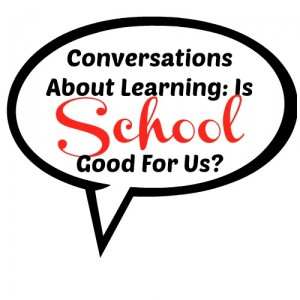Conversations About Learning Is School Good For Us