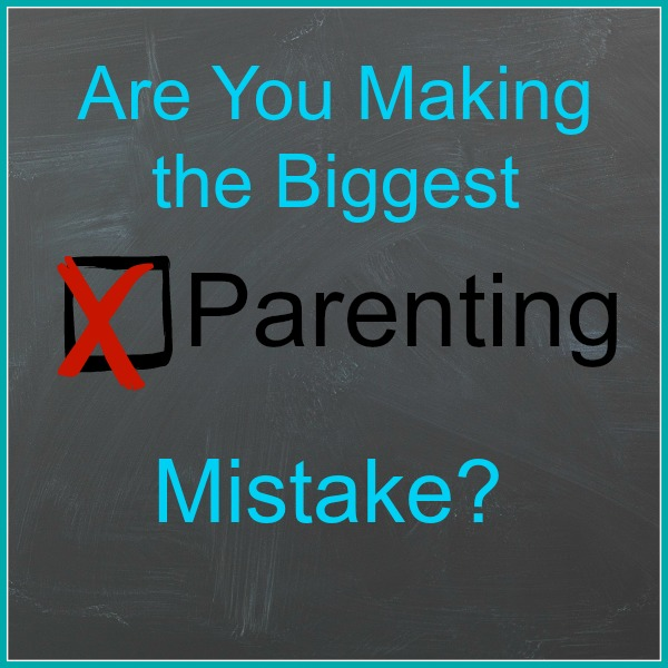 Are You Making the Biggest Parenting Mistake