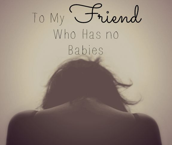 To My Friend Who Has no Babies