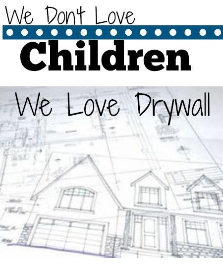We Don't Love Children, We Love Drywall
