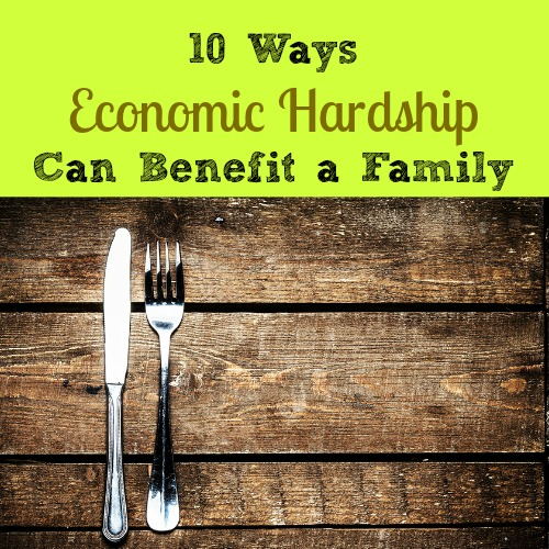 10 Ways Economic Hardship Can Benefit a Family