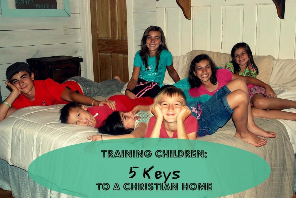 Training Children 5 Keys to a Christian Home