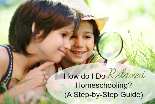 How do I Do Relaxed Homeschooling? (A Step-by-Step Guide)