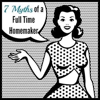 7 Myths of a Full Time Homemaker