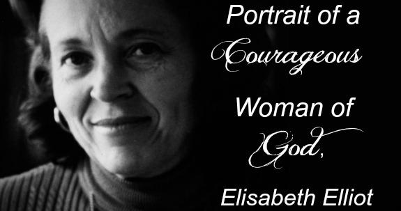 Portrait of a Courageous Woman of God, Elisabeth Elliot
